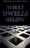 What Dwells Below