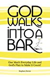 God Walks Into A Bar: One Man's Everyday Life and God's Plan to Make it Count! (Volume 1)