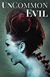 UnCommon Evil: A Collection of Nightmares, Demonic Creatures, and UnImaginable Horrors (UnCo...