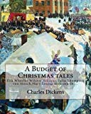A Budget of Christmas tales. By: Charles Dickens and By: Harriet Beecher Stowe, By: Mary Lou...