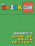 My Brick Club: Harry's Book of Brick Designs (Volume 6)