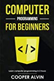 Computer Programming For Beginners: Learn The Basics of Java, SQL, C, C++, C#, Python, HTML,...