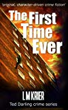 The First Time Ever: 'original, character-driven crime fiction' (Ted Darling crime series Bo...
