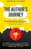 The Author's Journey: The 10 Secrets Of Successful Authors And How You Can Use Them To Write...