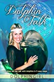 Dolphin Talk: How we can talk with dolphins in 5 easy steps (The Divine Series) (Volume 1)