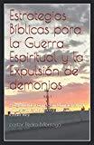 Estrategias Biblicas para la Guerra Espiritual y la Expulsion de demonios: Programa de Forma...