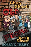 They Shoot Old People, Don't They?: Book 1: Baby Boomers Strike Back (Volume 1)