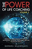 The Power of Life Coaching Volume 2: Manifesting Transformation in Financial, Professional, ...