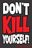 Don't Kill Yourself!: An uplifting, thought-provoking and eye-opening fictional adventure an...