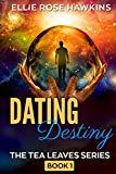 Dating Destiny: A romance novel (The Tea Leaves Series)