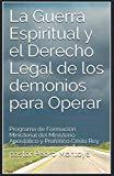 La Guerra Espiritual y el Derecho Legal de los demonios para Operar: Programa de Formacion M...