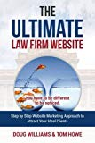 The Ultimate Law Firm Website: Step by Step Website Marketing Approach to Attract Your Ideal...