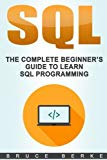 SQL: The Complete Beginner's Guide To Learn SQL Programming (Computer Programming)