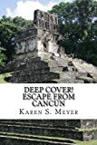 Deep Cover! Escape from Cancun: sequel to Under Cover! (Volume 2)