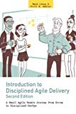Introduction to Disciplined Agile Delivery 2nd Edition: A Small Agile Team's Journey from Sc...