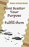 Dont scatter your purpose