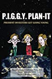 P.I.G.G.Y. Plan-It: Prudent Investors Get Going Young