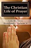 The Christian Life of Prayer: Life Builders Handbooks - Volume 6