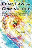 Fear, Law and Criminology: Critical Issues in Applying the Philosophy of Fearism