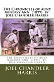 The Chronicles of Aunt Minervy Ann (1899) by: Joel Chandler Harris