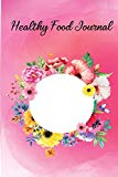 Healthy Food Journal: Planner Notebook Women's Diet Health Daily Weight Loss Exercise and Ca...