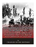 The Philippines Campaigns of World War II: The History of the Japanese Invasion in 1941-1942...
