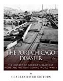 The Port Chicago Disaster: The History of America's Deadliest Homeland Incident during World...