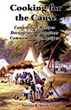 Cooking for the Cause: Confederate Recipes, Documented Quotations, Commemorative Recipes