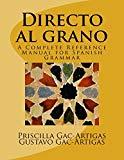 Directo al grano: A Complete Reference Manual for Spanish Grammar