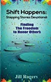 Shift Happens: Stepping Stones Devotional: Finding the Freedom to Honor Others (Volume 2)