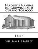 Bradley's Manual on Growing and Curing Tobacco: 1864