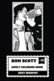 Bon Scott Adult Coloring Book: AC/DC Lyricist and Lead Singer, RIP Legend and Hard Rock Icon...