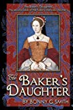 The Baker's Daughter, Volume 1: The second book of the Tudor Chronicles, Volume 1