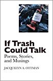 If Trash Could Talk: Poems, Stories, and Musings