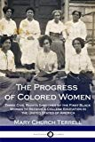 The Progress of Colored Women: Three Civil Rights Speeches by the First Black Woman to Recei...