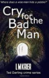Cry for the Bad Man: where does a wise man hide a pebble? (Ted Darling crime series Book 10)...