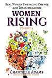 Women Rising Volume 4: Real Women Embracing Change and Transformation