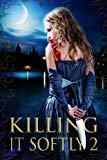 Killing It Softly 2: A Digital Horror Fiction Anthology of Short Stories (The Best by Women ...