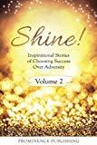 Shine Volume 2: Inspirational Stories of Choosing Success Over Adversity