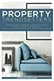 Property Trendsetters: Inspirational Property Experts Share Their Journeys to Success
