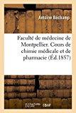 Faculte de Medecine de Montpellier. Cours de Chimie Medicale Et de Pharmacie. Essai Sur Les ...