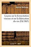 Lecons Sur La Fermentation Vineuse Et Sur La Fabrication Du Vin (Sciences) (French Edition)