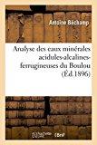 Analyse Des Eaux Minerales Acidules-Alcalines-Ferrugineuses Du Boulou (Sciences) (French Edi...