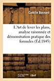 L'Art de Lever Les Plans, Analyse Raisonnee Et Demonstration Pratique Des Formules Et Des Op...