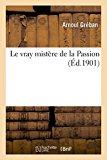 Le Vray Mistere de La Passion (Histoire) (French Edition)
