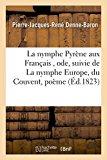 La Nymphe Pyrene Aux Francais, Ode, Suivie de La Nymphe Europe, Du Couvent, Poeme (Litteratu...