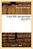Louis XIV Sans Perruque (Histoire) (French Edition)