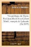 Vie Politique de Marie-Paul-Jean-Roch-Yves-Gilbert Motie, Marquis de Lafayette (French Edition)