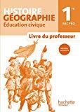 Histoire Géographie Education civique 1e Bac Pro : Livre du professeur