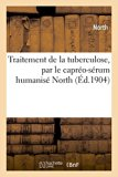 Traitement de La Tuberculose, Par Le Capreo-Serum Humanise North (French Edition)